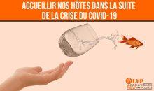 ACCUEILLIR NOS HÔTES DANS LA SUITE DE LA CRISE DU COVID-19